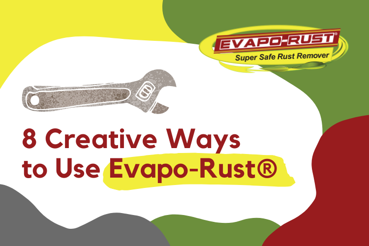 8 Creative Ways to Use Evapo-Rust® to Quickly Remove Rust