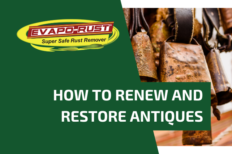 evapo-rust, safe rust remover, rust removal, renew and restore antiques, restore metal, derust product