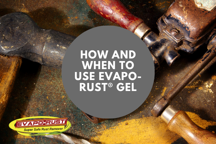 How and When to Use Evapo-Rust® Gel